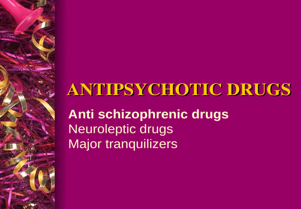 ANTIPSYCHOTIC DRUGS ANTIPSYCHOTIC DRUGS Anti schizophrenic drugs
